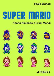 Super Mario. L'icona Nintendo e i suoi mondi - Paolo Branca - ebook