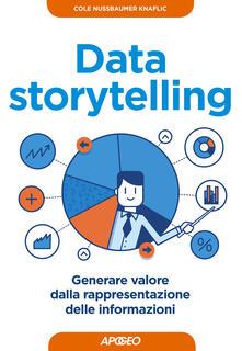 Data storytelling. Generare valore dalla rappresentazione delle informazioni - V. B. Sala,Cole Nussbaumer-Knaflic - ebook