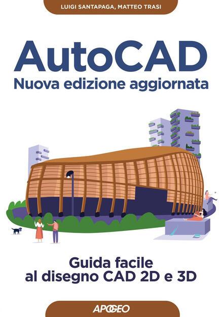 Autocad Guida Facile Al Disegno Cad 2d E 3d Santapaga Luigi Trasi Matteo Ebook Epub Con Light Drm Ibs