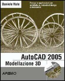 Camfeed.it AutoCad 2005 modellazione 3D per professionisti. Con CD-ROM Image