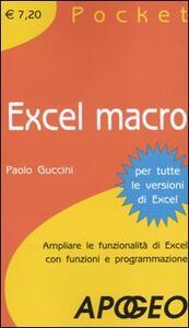 Excel macro. Ampliare le funzionalità di Excel con funzioni e programmazione - Paolo Guccini - copertina
