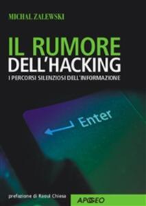 Il rumore dell'hacking. I percorsi silenziosi dell'informazione - Michal Zalewski - copertina