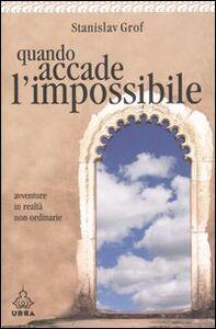 Foto Cover di Quando accade l'impossibile. Avventure in realtà non ordinarie, Libro di Stanislav Grof, edito da Apogeo