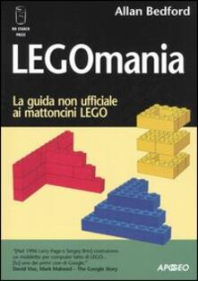 Legomania. La guida non ufficiale ai mattoni lego - Allan Bedford - copertina