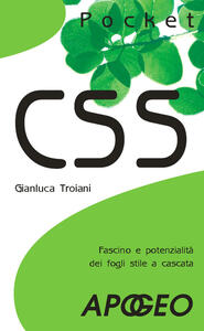 CSS. Fascino e potenzialità dei fogli stile a cascata - Gianluca Troiani - copertina