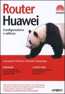 Router Huawei. Configurazione e utilizzo - Leonardo Chiarion,Giovanni Zamengo - copertina