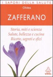 Libro Zafferano. Storia, miti e scienza. Salute, bellezza e cucina. Ricette, segreti e sfizi Gianfilippo Pietra
