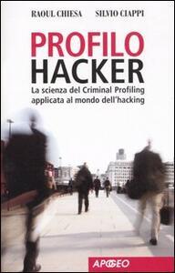 Profilo hacker. La scienza del criminal profiling applicata al mondo dell'hacking - Raoul Chiesa,Silvio Ciappi - copertina