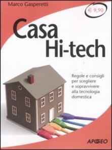 Casa hi-tech. Regole e consigli per scegliere e sopravvivere alla tecnologia domestica.pdf