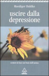 Foto Cover di Uscire dalla depressione. Sentieri di luce nel buio dell'anima, Libro di Rüdiger Dahlke, edito da Apogeo