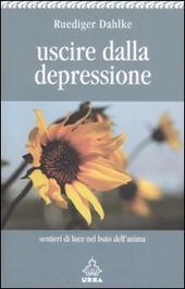 Uscire dalla depressione. Sentieri di luce nel buio dell'anima