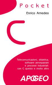 C pocket. Telecomunicazioni, didattica, software aerospaziale e processi industriali: con C questo e molto altro - Enrico Amedeo - copertina