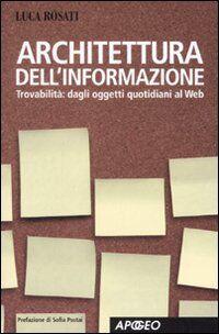 Architettura dell'informazione. Trovabilità: dagli oggetti quotidiani al Web