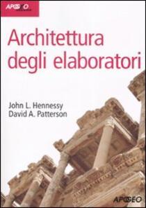 Architettura degli elaboratori. Con CD-ROM - John L. Hennessy,David A. Patterson - copertina