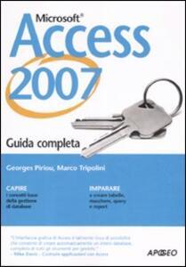 Access 2007. Guida completa - Georges Piriou,Marco Tripolini - copertina