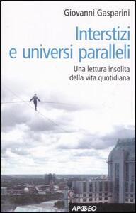 Interstizi e universi paralleli. Una lettura insolita della vita quotidiana - Giovanni Gasparini - copertina