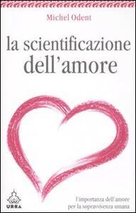 La scientificazione dell'amore. L'importanza dell'amore per la sopravvivenza umana - Michel Odent - copertina