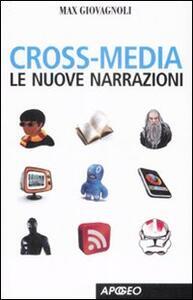 Cross-media. Le nuove narrazioni - Max Giovagnoli - copertina