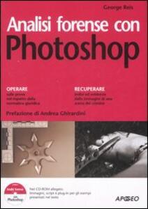Analisi forense con Photoshop. Con CD-ROM - George Reis - copertina
