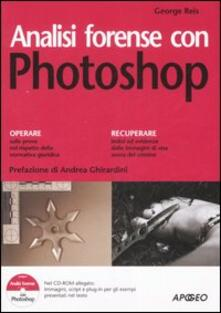Analisi forense con Photoshop. Con CD-ROM - George Reis - copertina