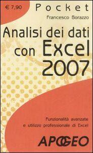 Libro Analisi dei dati con Excel 2007. Funzionalità avanzate e utilizzo professionale di Excel Francesco Borazzo