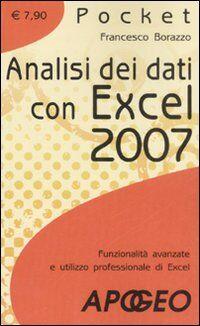 Analisi dei dati con Excel 2007. Funzionalità avanzate e utilizzo professionale di Excel