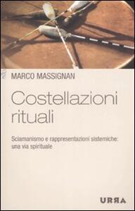 Costellazioni rituali. Sciamanismo e rappresentazioni sistemiche: una via spirituale - Marco Massignan - copertina