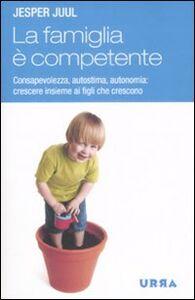 Foto Cover di La famiglia è competente. Consapevolezza, autostima, autonomia: crescere insieme ai figli che crescono, Libro di Jesper Juul, edito da Apogeo