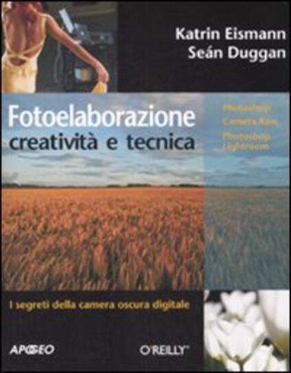 Fotoelaborazione: creatività e tecnica - Katrin Eismann,Seàn Duggan - copertina
