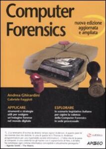 Computer Forensics - Andrea Ghirardini,Gabriele Faggioli - copertina