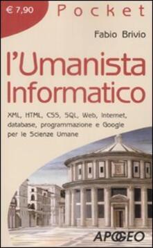 L' umanista informatico. XML, HTML, CSS, SQL, web, internet, database, programmazione e google per le scienze umane - Fabio Brivio - copertina