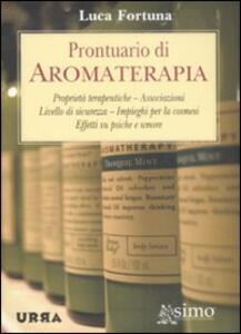 Prontuario di aromaterapia. Proprietà terapeutiche, associazioni, livello di sicurezza, impieghi per la cosmesi, effetti su psiche e umore
