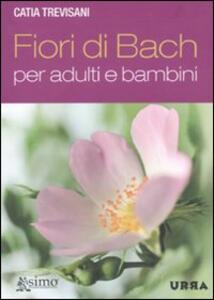 Fiori di Bach per adulti e bambini - Catia Trevisani - copertina