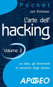 L' arte dell'hacking. Vol. 2 - Jon Erickson - copertina