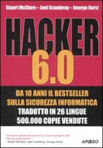Hacker 6.0 - Stuart McClure,Joel Scambray,George Kurtz - copertina