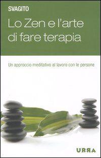 Lo zen e l'arte di fare terapia. Un approccio meditativo al lavoro con le persone