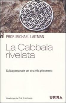 La cabbala rivelata. Guida personale per una vita più serena - Michael Laitman - copertina