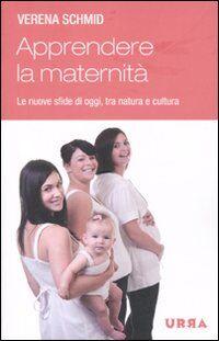 Apprendere la maternità. Le nuove sfide di oggi, tra natura e cultura