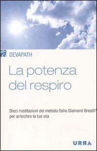 Libro La potenza del respiro. Dieci meditazioni del metodo Osho Diamond Breath® per arricchire la tua vita Devapath
