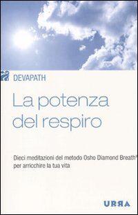 La potenza del respiro. Dieci meditazioni del metodo Osho Diamond Breath® per arricchire la tua vita