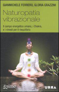 Naturopatia vibrazionale. Il campo energetico umano, i Chakra, e i rimedi per il riequilibrio