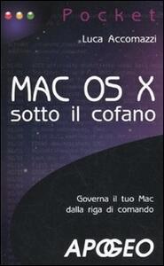 Mac OS X sotto il cofano - Luca Accomazzi - copertina