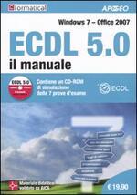 ECDL 5.0. Il manuale. Windows 7 Office 2007. Con CD-ROM