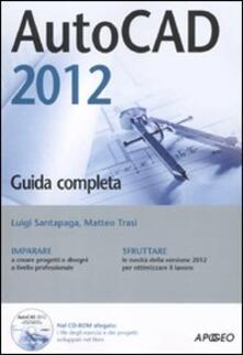 AutoCad 2012. Con CD-ROM - Luigi Santapaga,Matteo Trasi - copertina