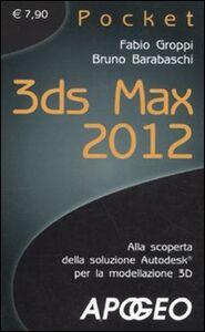 Foto Cover di 3DS Max 2012, Libro di Bruno Barabaschi,Fabio Groppi, edito da Apogeo