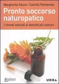 Pronto soccorso naturopatico. I rimedi naturali ai disturbi più comuni
