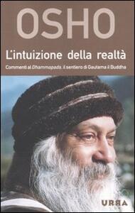 L' intuizione della realtà. Commenti al Dhammapada, il sentiero di Gautama il Buddha - Osho - copertina