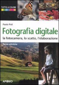 Libro Fotografia digitale. La fotocamera, lo scatto, l'elaborazione Paolo Poli