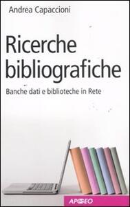 Ricerche bibliografiche. Banche dati e biblioteche in Rete - Andrea Capaccioni - copertina