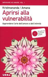Aprirsi alla vulnerabilità. Apprendere l'arte dell'amore e dell'intimità. Con CD Audio - Krishnananda,Amana - copertina